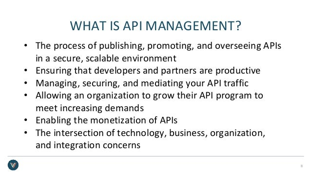 WHAT IS API MANAGEMENT? • The process of publishing, promoting, and overseeing APIs in a secure, scalable environment • En...