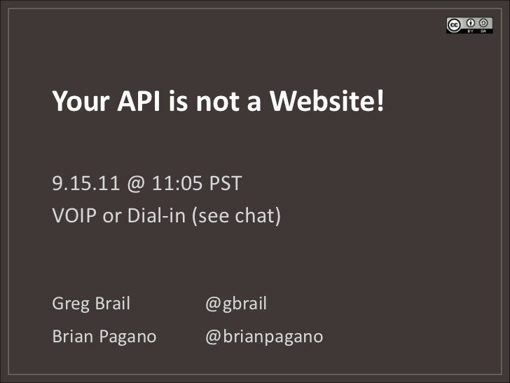 Your API is not a Website!<br />9.15.11 @ 11:05 PST<br />VOIP or Dial-in (see chat)<br />Greg Brail@gbrail<br />Brian Pa...