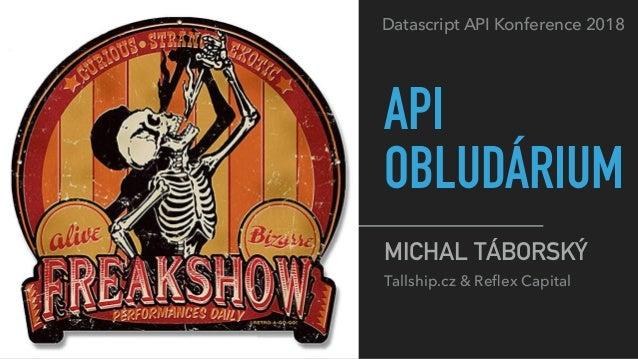 API OBLUDÁRIUM MICHAL TÁBORSKÝ Tallship.cz & Reflex Capital Datascript API Konference 2018