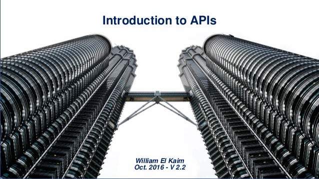 Introduction to APIs William El Kaim Oct. 2016 - V 2.2