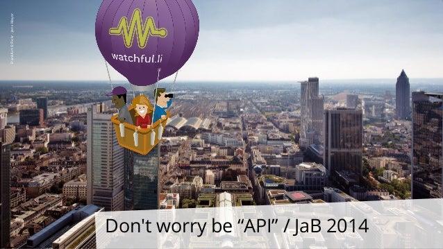 "Don't worry be ""API"" / JaB 2014 Frankfurt©Flickr-JensMayer"