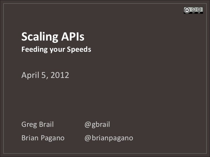 Scaling APIsFeeding your SpeedsApril 5, 2012Greg Brail       @gbrailBrian Pagano     @brianpagano