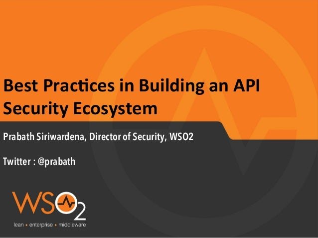 Best	   Prac*ces	   in	   Building	   an	   API	    Security	   Ecosystem	    Prabath Siriwardena, Director of Security, W...