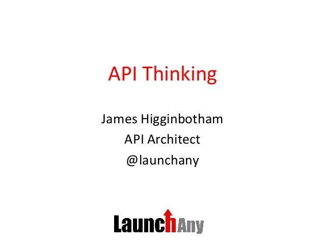 API  Thinking   James  Higginbotham   API  Architect   @launchany