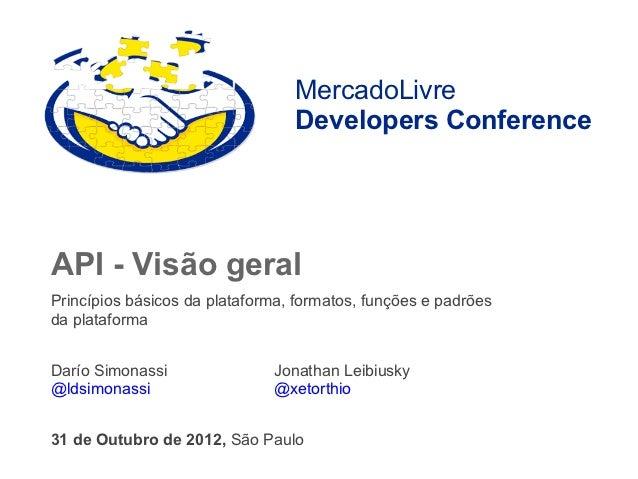 MercadoLivre                                 Developers ConferenceAPI - Visão geralPrincípios básicos da plataforma, forma...