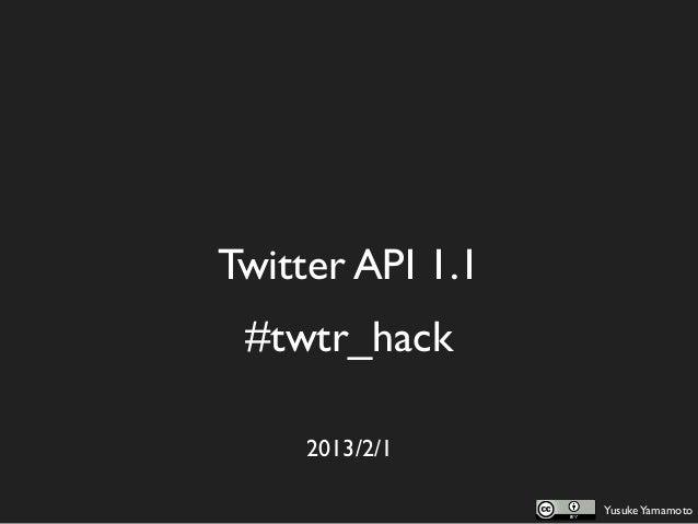 Twitter API 1.1   #twtr_hack      2013/2/1                    Yusuke Yamamoto