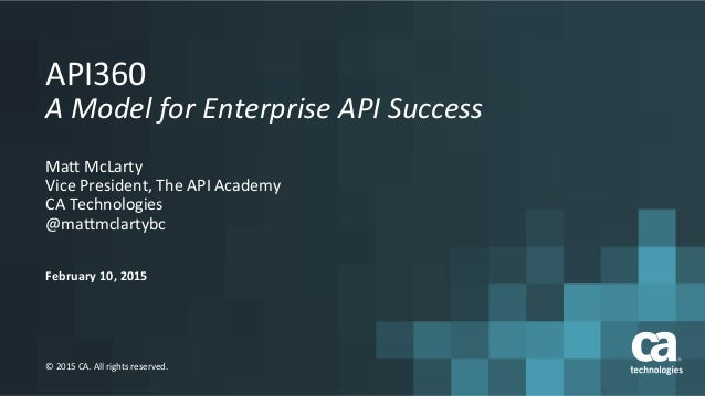 February  10,  2015   ©  2015  CA.  All  rights  reserved.   API360   A  Model  for  Enterprise...