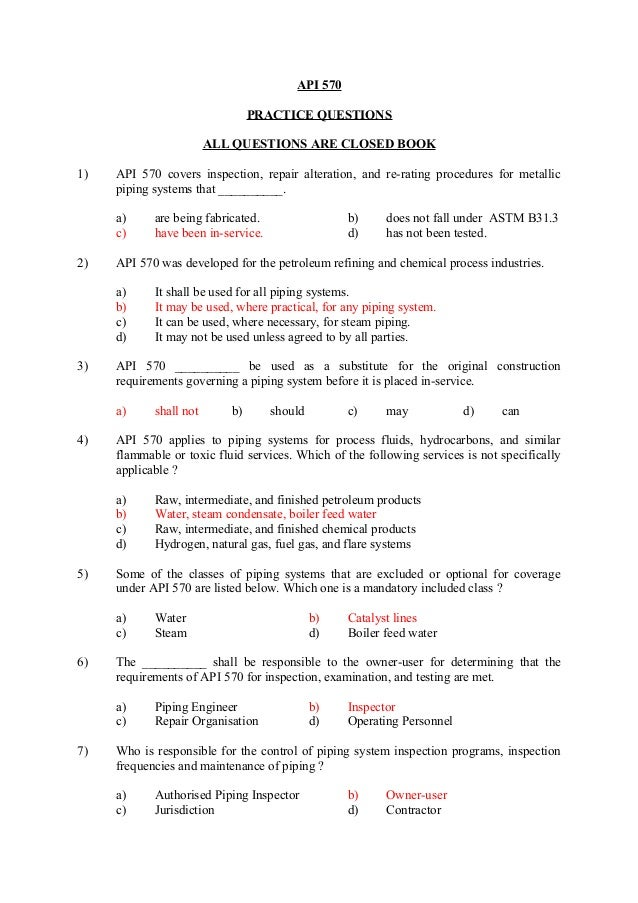 API 570  PRACTICE QUESTIONS  ALL QUESTIONS ARE CLOSED BOOK  1) API 570 covers inspection, repair alteration, and re-rating...