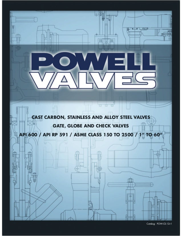 Catalog: POW-CS-12-r1 CAST CARBON, STAINLESS AND ALLOY STEEL VALVES GATE, GLOBE AND CHECK VALVES API 600 / API RP 591 / AS...