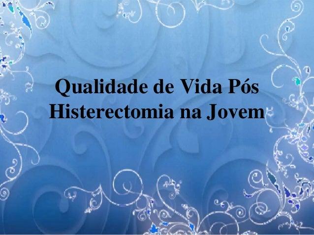 Qualidade de Vida Pós Histerectomia na Jovem