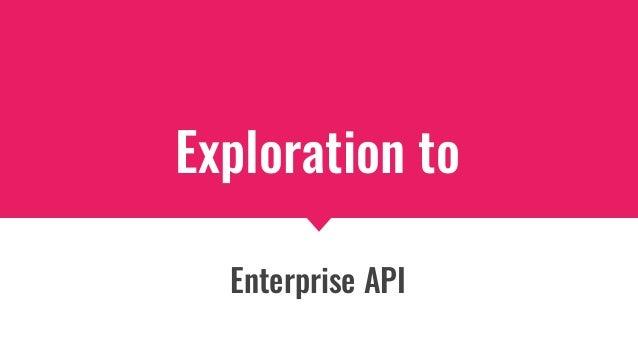 Exploration to Enterprise API