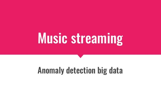 Music streaming Anomaly detection big data
