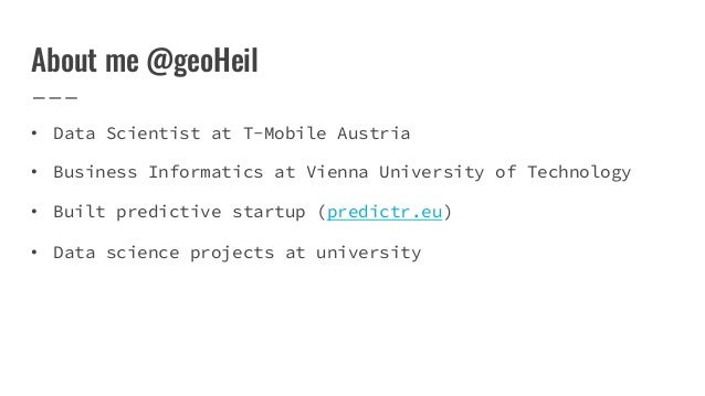 About me @geoHeil • Data Scientist at T-Mobile Austria • Business Informatics at Vienna University of Technology • Built p...
