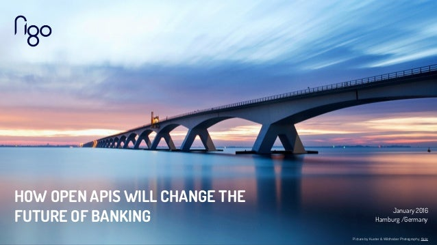 Picture by Kuster & Wildhaber Photography, flickr HOW OPEN APIS WILL CHANGE THE FUTURE OF BANKING January 2016 Hamburg /Ger...