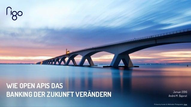Picture by Kuster & Wildhaber Photography, flickr WIE OPEN APIS DAS  BANKING DER ZUKUNFT VERÄNDERN Januar 2016 André M. Ba...