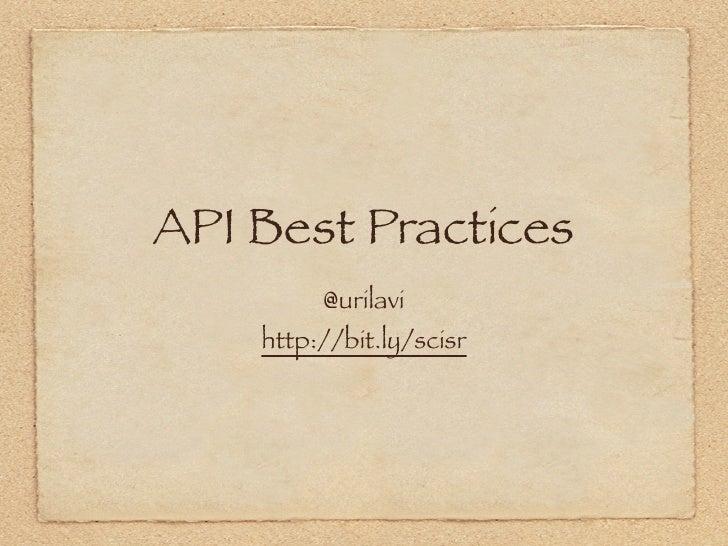 API Best Practices         @urilavi    http://bit.ly/scisr