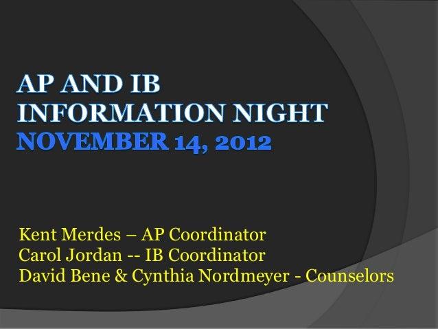 Kent Merdes – AP CoordinatorCarol Jordan -- IB CoordinatorDavid Bene & Cynthia Nordmeyer - Counselors