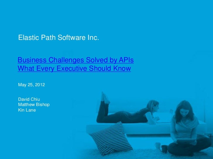 Elastic Path Software Inc.     Business Challenges Solved by APIs     What Every Executive Should Know     May 25, 2012   ...