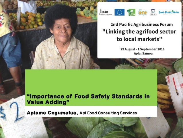 """""""Importance of Food Safety Standards in Value Adding"""" Apiame Cegumalua, Api Food Consulting Services"""