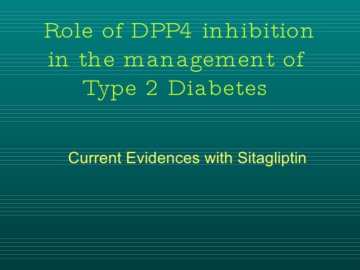 Current Evidences with Sitagliptin Role of DPP4 inhibition in the management of  Type 2 Diabetes