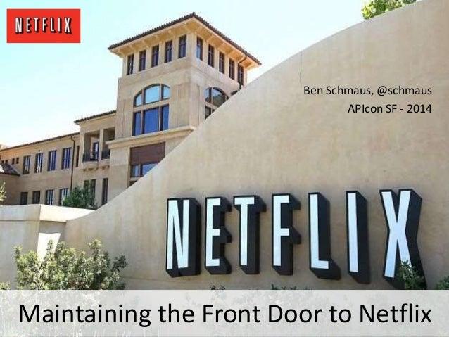 Maintaining the Front Door to Netflix Ben Schmaus, @schmaus APIcon SF - 2014