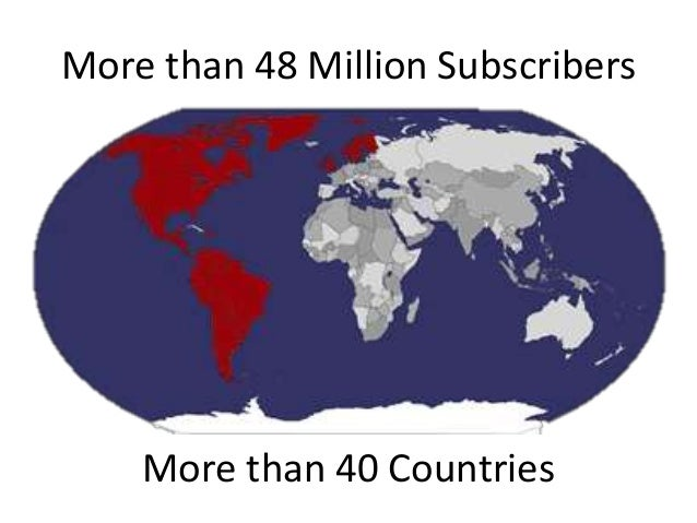 More than 48 Million Subscribers More than 40 Countries