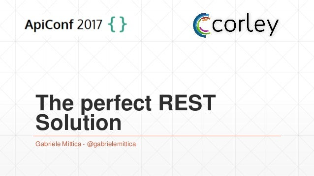 The perfect REST Solution Gabriele Mittica - @gabrielemittica