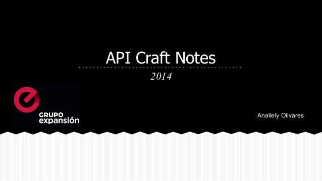 API Craft Notes 2014 Anallely Olivares