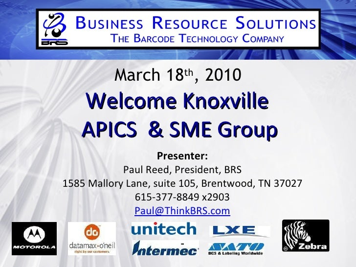 March 18 th , 2010 Welcome Knoxville  APICS  & SME Group Presenter: Paul Reed, President, BRS 1585 Mallory Lane, suite 105...
