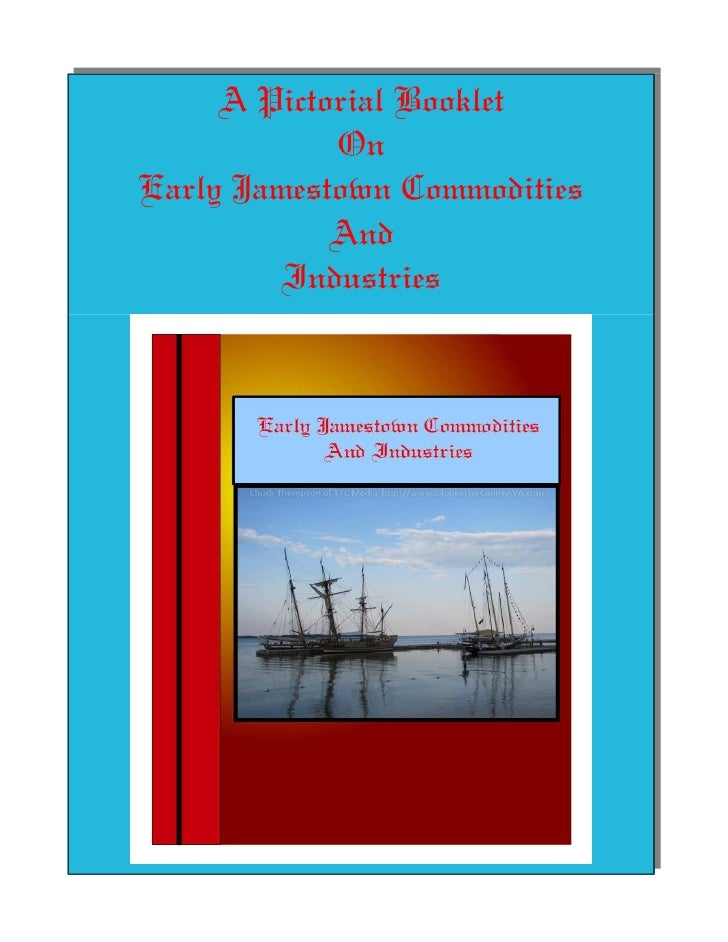 A Pictorial Booklet            OnEarly Jamestown Commodities            And         Industries