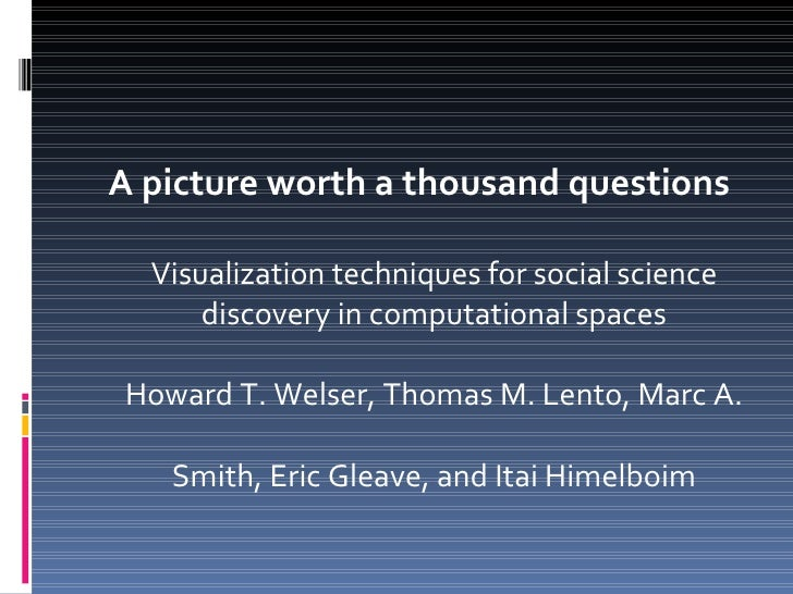 <ul><li>A picture worth a thousand questions </li></ul><ul><li>Visualization techniques for social science discovery in co...