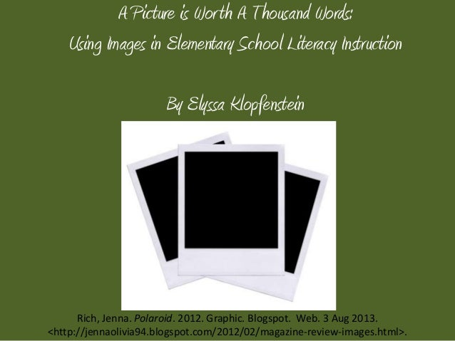 A Picture is Worth A Thousand Words: Using Images in Elementary School Literacy Instruction By Elyssa Klopfenstein Rich, J...