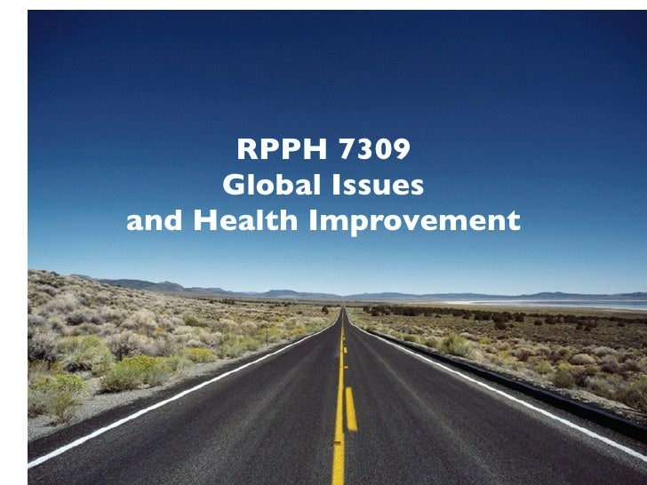 RPPH 7309      Global Issues and Health Improvement