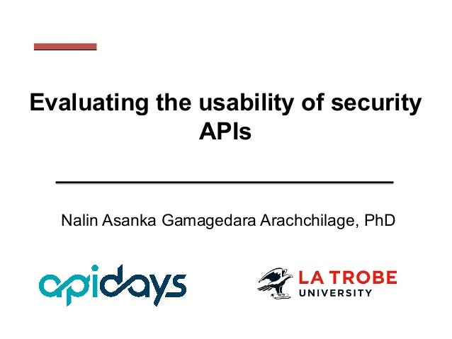 Evaluating the usability of security APIs Nalin Asanka Gamagedara Arachchilage, PhD