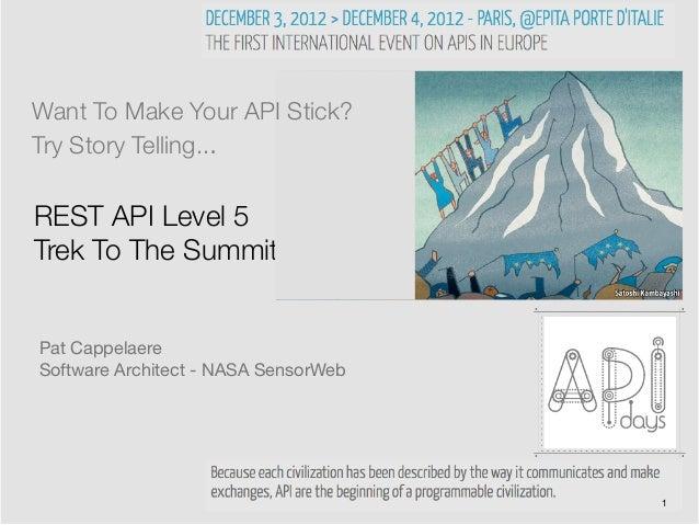 Want To Make Your API Stick?Try Story Telling...REST API Level 5Trek To The SummitPat CappelaereSoftware Architect - NASA ...