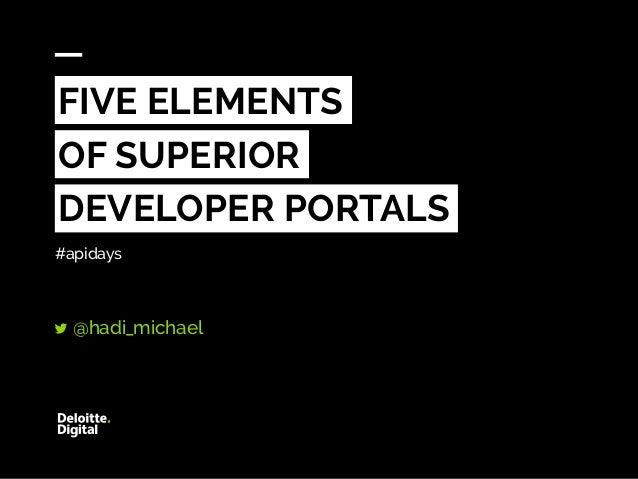 FIVE ELEMENTS OF SUPERIOR DEVELOPER PORTALS @hadi_michael #apidays