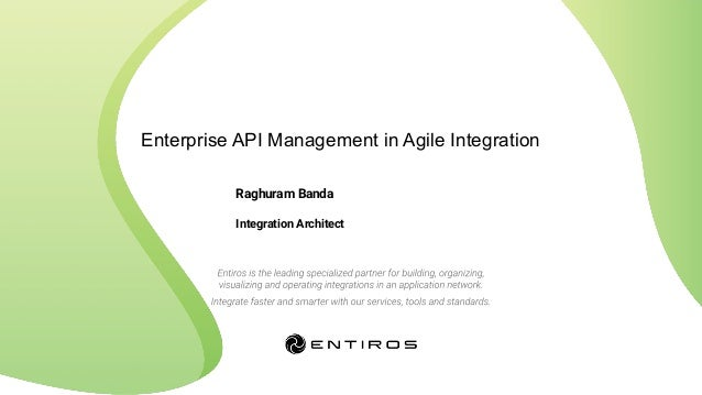 Enterprise API Management in Agile Integration Raghuram Banda Integration Architect