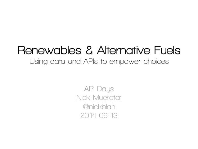 Renewables & Alternative Fuels Using data and APIs to empower choices API Days Nick Muerdter @nickblah 2014-06-13