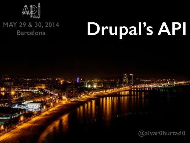 MAY 29 & 30, 2014 Barcelona @alvar0hurtad0 Drupal's API