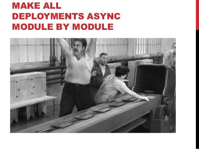 MAKE ALL DEPLOYMENTS ASYNC MODULE BY MODULE