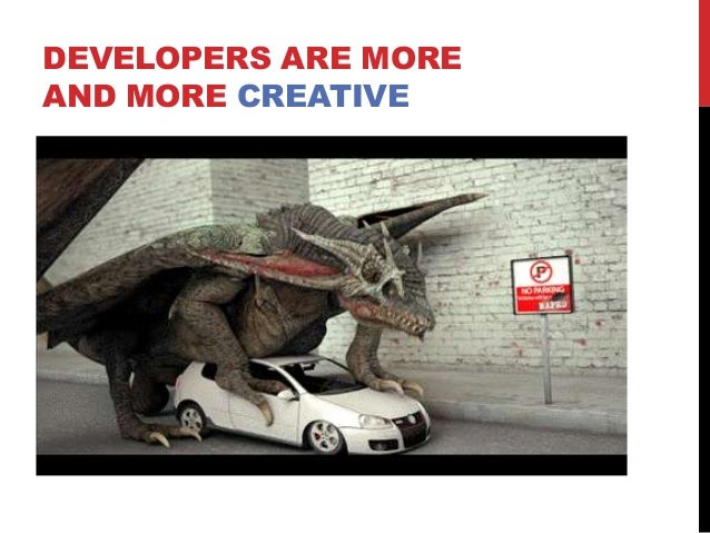 DEVELOPERS ARE MORE AND MORE CREATIVE