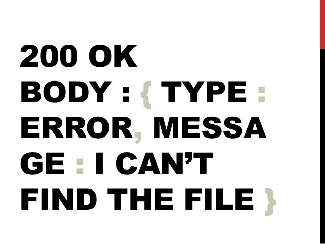 200 OK BODY : { TYPE : ERROR, MESSA GE : I CAN'T FIND THE FILE }