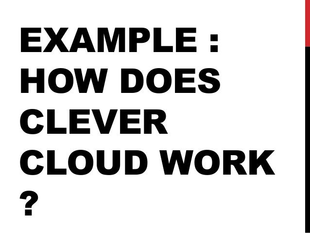 EXAMPLE : HOW DOES CLEVER CLOUD WORK ?