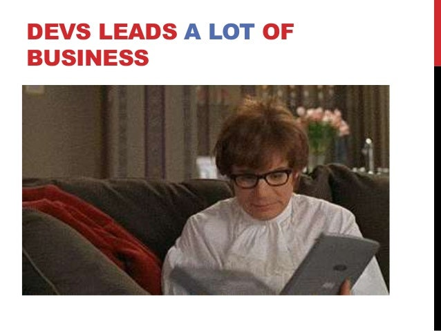 DEVS LEADS A LOT OF BUSINESS