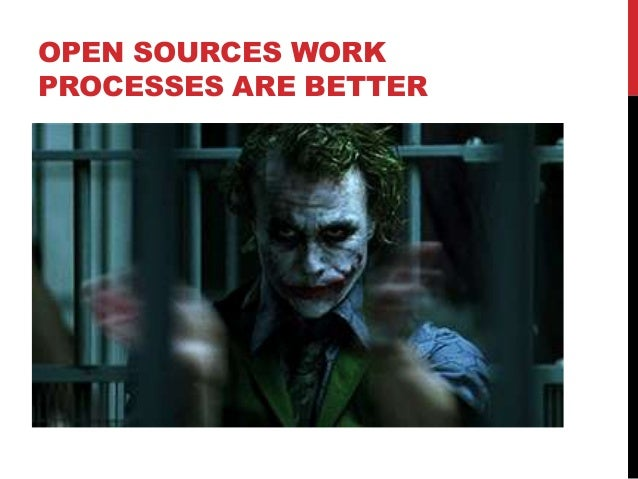OPEN SOURCES WORK PROCESSES ARE BETTER