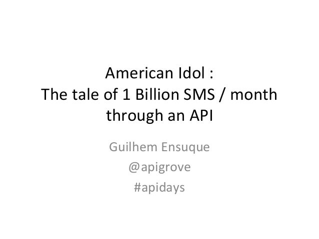 American Idol : The tale of 1 Billion SMS / month                through an API               ...