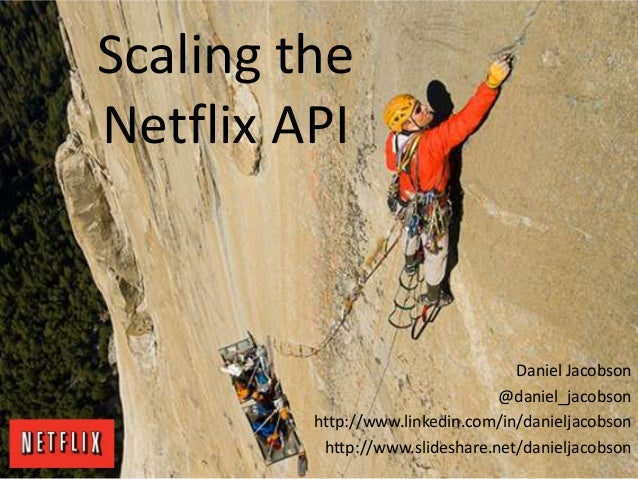 Scaling theNetflix APIDaniel Jacobson@daniel_jacobsonhttp://www.linkedin.com/in/danieljacobsonhttp://www.slideshare.net/da...