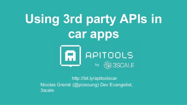 Using 3rd party APIs in car apps http://bit.ly/apitoolscar by Nicolas Grenié (@picsoung) Dev Evangelist, 3scale