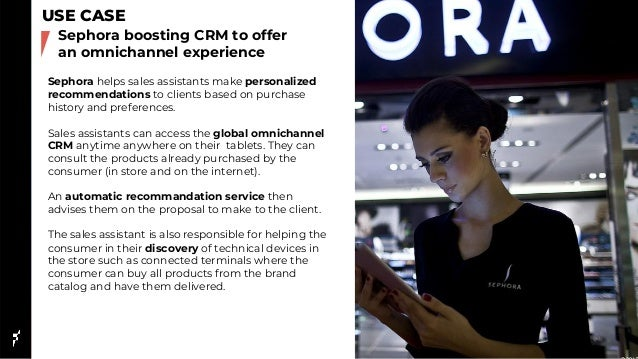 USE CASE Sephora helps sales assistants make personalized recommendations to clients based on purchase history and prefere...
