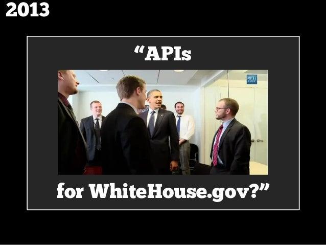 """""""APIs 2013 for WhiteHouse.gov?"""""""